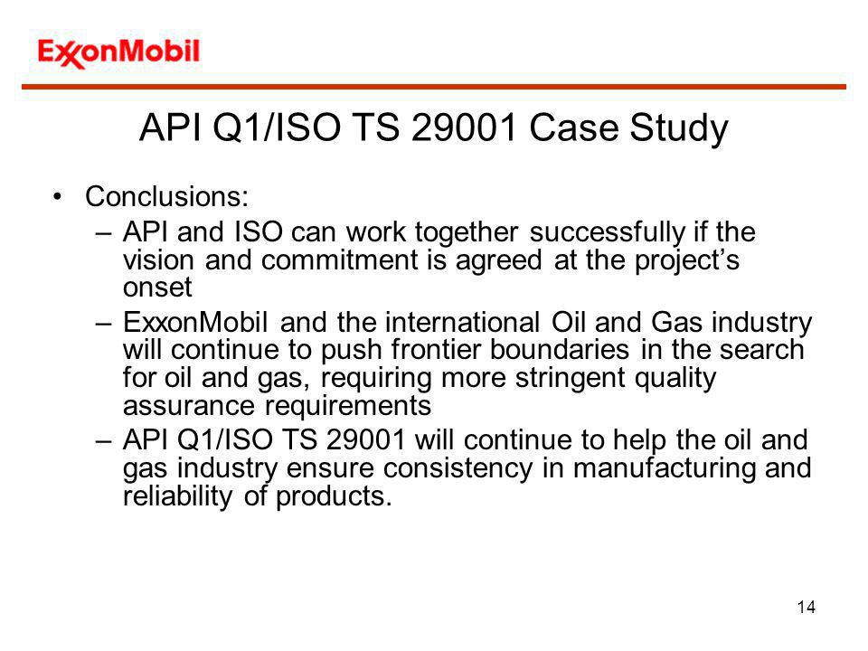 14 Conclusions: –API and ISO can work together successfully if the vision and commitment is agreed at the projects onset –ExxonMobil and the internati