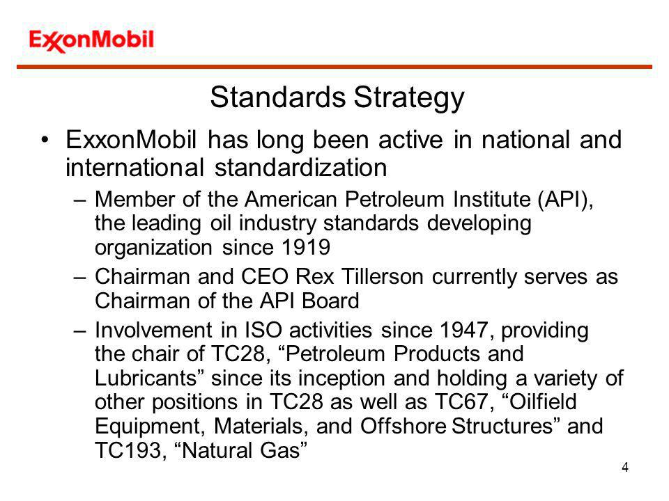4 Standards Strategy ExxonMobil has long been active in national and international standardization –Member of the American Petroleum Institute (API),