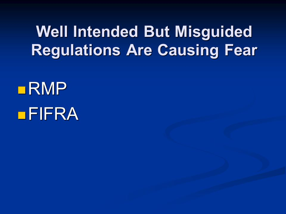 Well Intended But Misguided Regulations Are Causing Fear RMP RMP FIFRA FIFRA