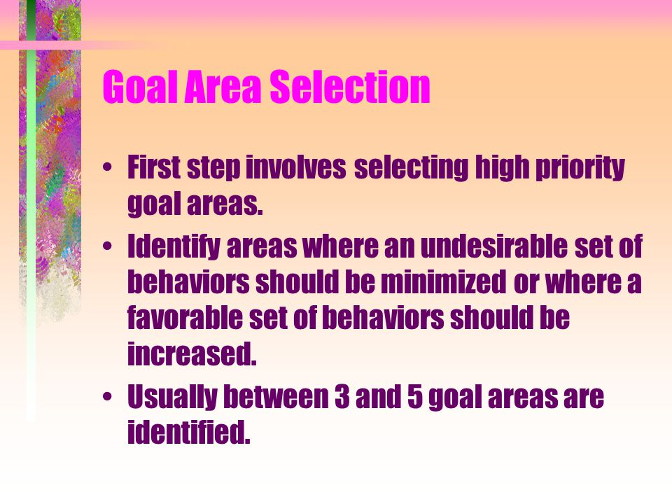 Goal Area Selection First step involves selecting high priority goal areas.