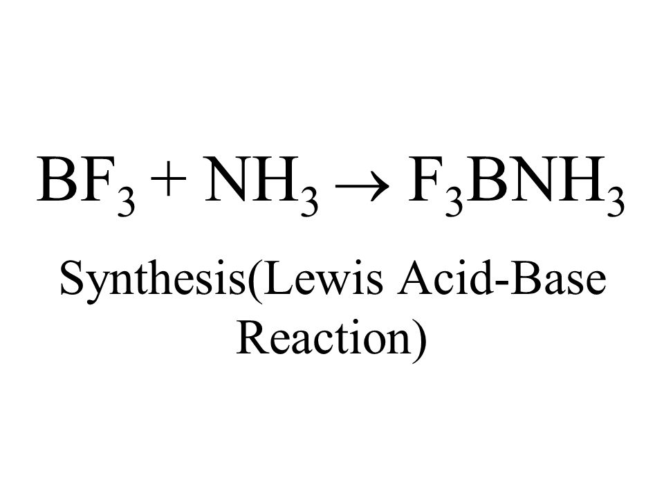 BF 3 + NH 3 F 3 BNH 3 Synthesis(Lewis Acid-Base Reaction)