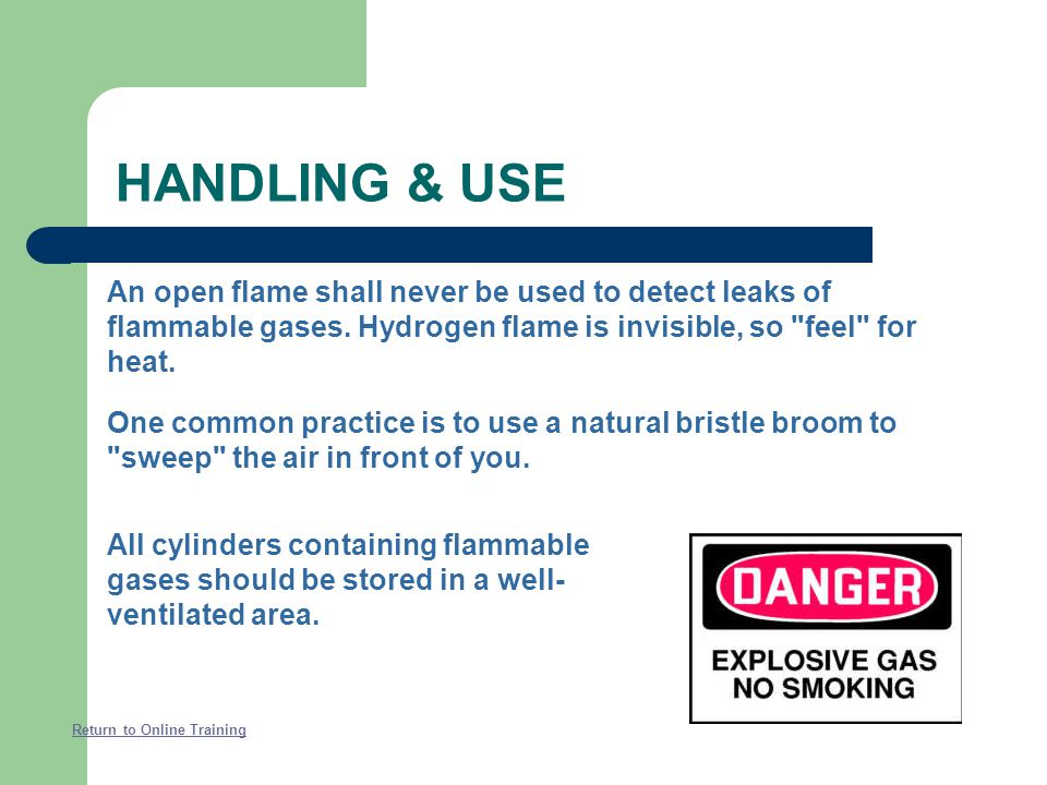 Cylinders containing flammable gases such as hydrogen or acetylene must not be stored in close proximity to open flames, areas where electrical sparks
