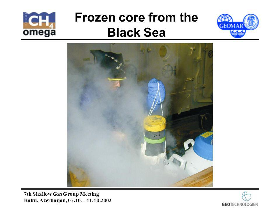 7th Shallow Gas Group Meeting Baku, Azerbaijan, 07.10. – 11.10.2002 Frozen core from the Black Sea