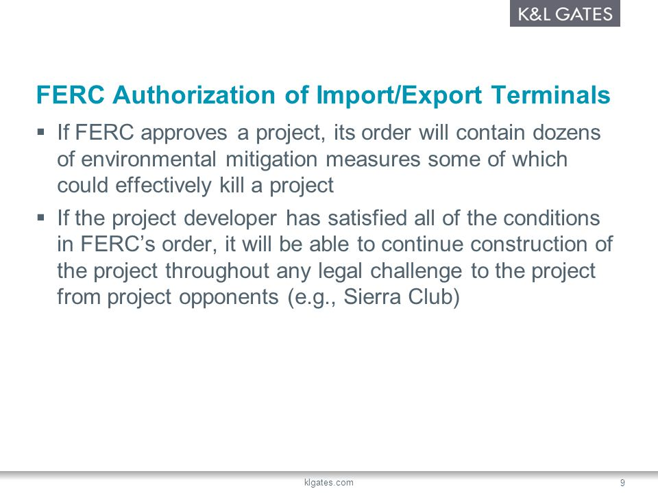 klgates.com 9 FERC Authorization of Import/Export Terminals If FERC approves a project, its order will contain dozens of environmental mitigation meas