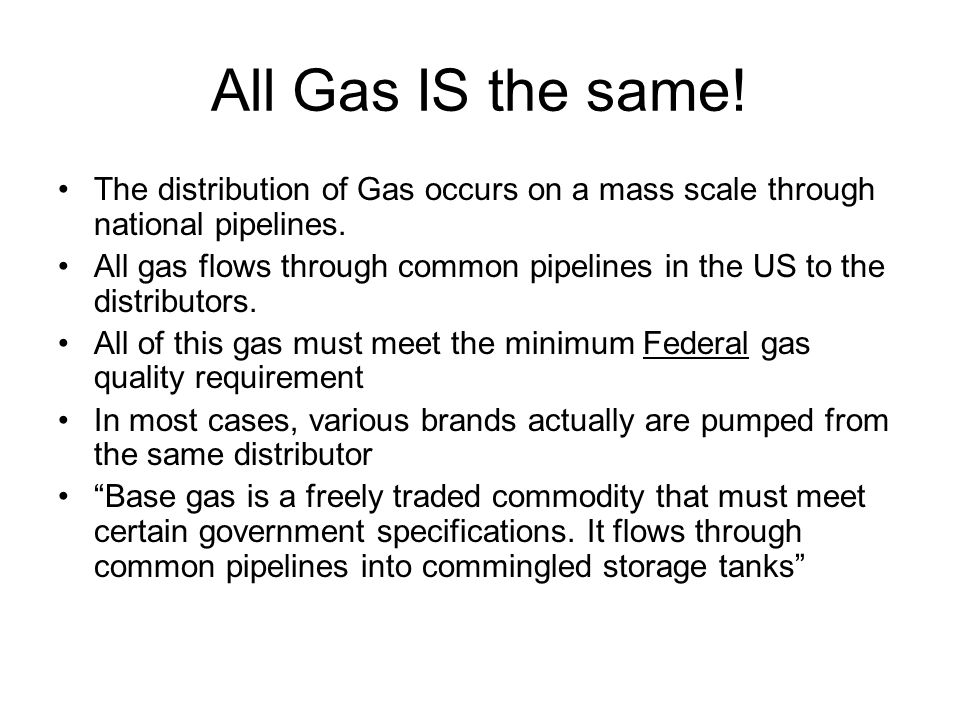 All Gas IS the same! The distribution of Gas occurs on a mass scale through national pipelines. All gas flows through common pipelines in the US to th