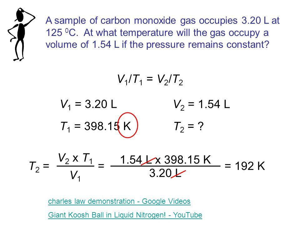 A sample of carbon monoxide gas occupies 3.20 L at 125 0 C.