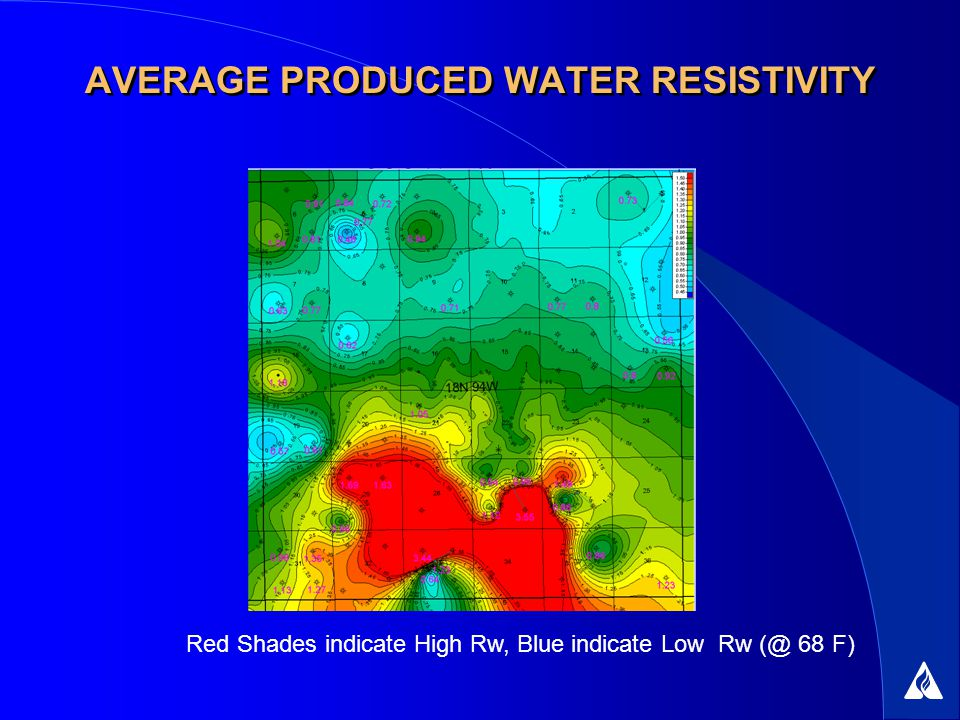 AVERAGE PRODUCED WATER RESISTIVITY Red Shades indicate High Rw, Blue indicate Low Rw (@ 68 F)