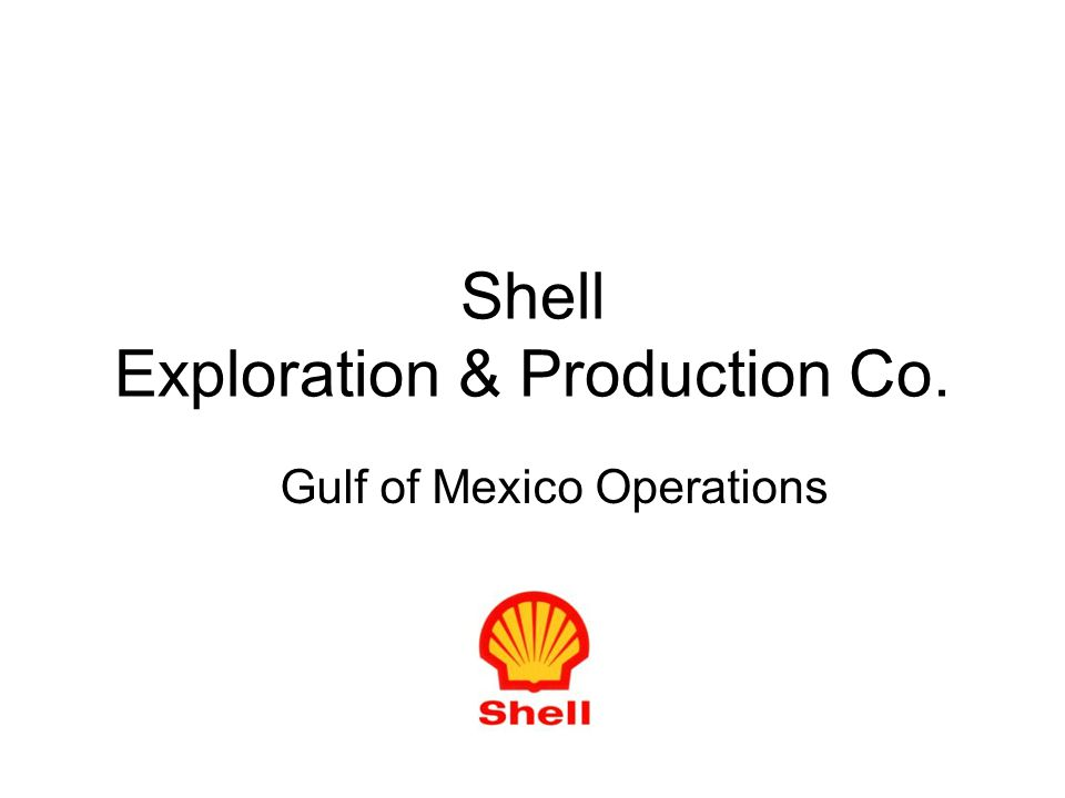 Shell Exploration & Production Co. Gulf of Mexico Operations