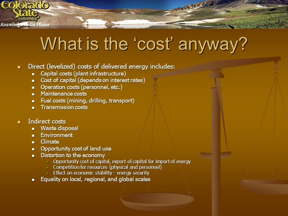Cost of GHG reductions Compare a current energy production method or portfolio to an alternative one Compare a current energy production method or portfolio to an alternative one Compute difference in GHG emissions Compute difference in GHG emissions Compute difference in direct and indirect costs Compute difference in direct and indirect costs Arrive at cost of GHG avoidance ($/tC) Arrive at cost of GHG avoidance ($/tC) Proper analysis includes direct and indirect costs, and macroeconomic effects Proper analysis includes direct and indirect costs, and macroeconomic effects