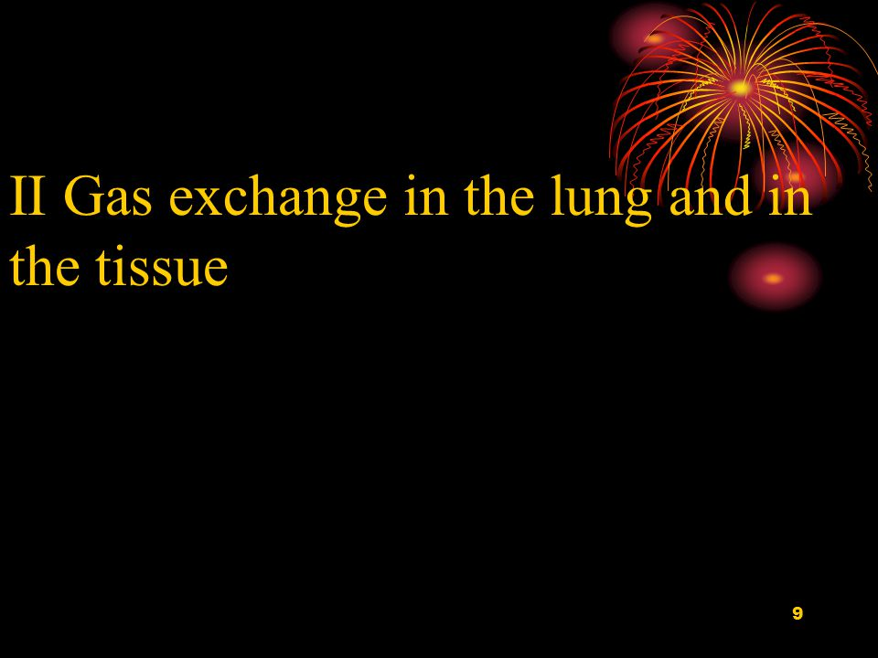 9 II Gas exchange in the lung and in the tissue