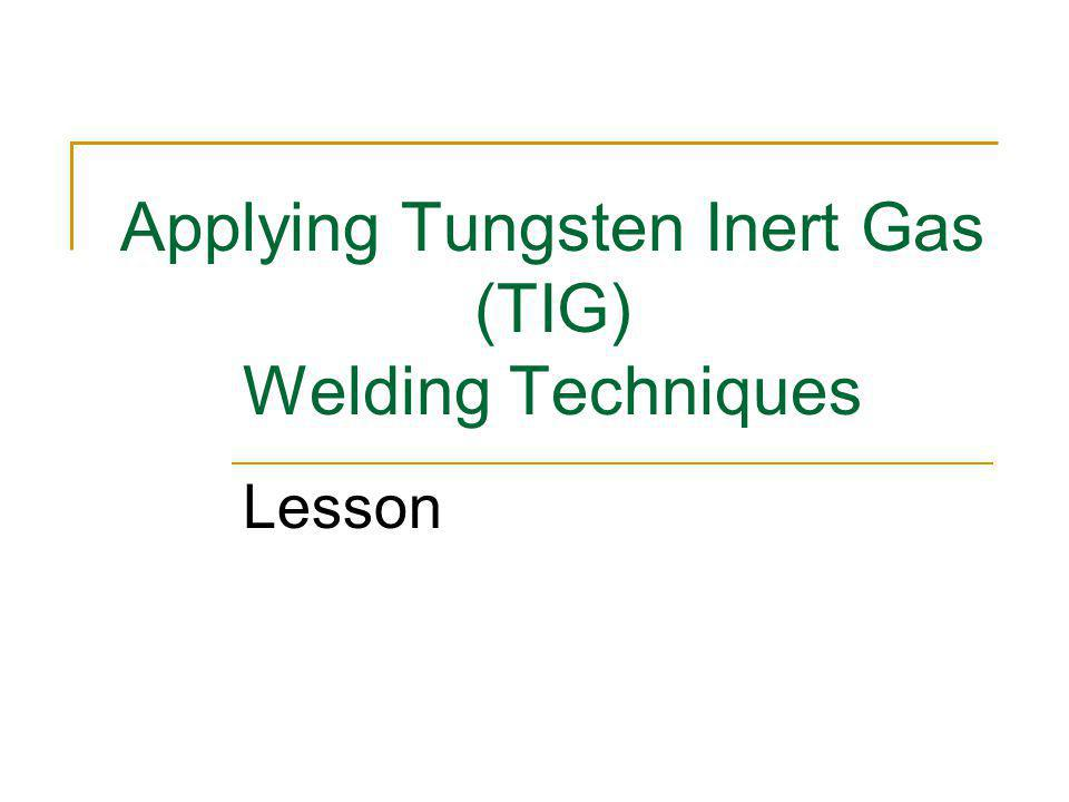 Applying Tungsten Inert Gas (TIG) Welding Techniques Lesson