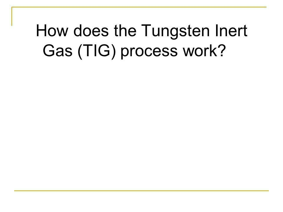 How does the Tungsten Inert Gas (TIG) process work?