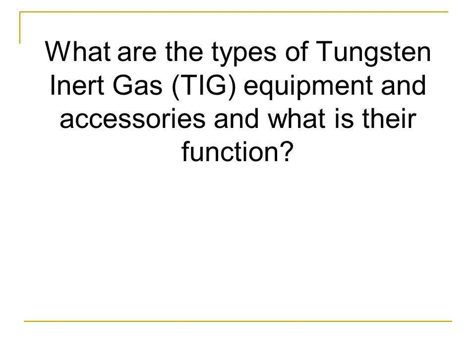 What are the types of Tungsten Inert Gas (TIG) equipment and accessories and what is their function?