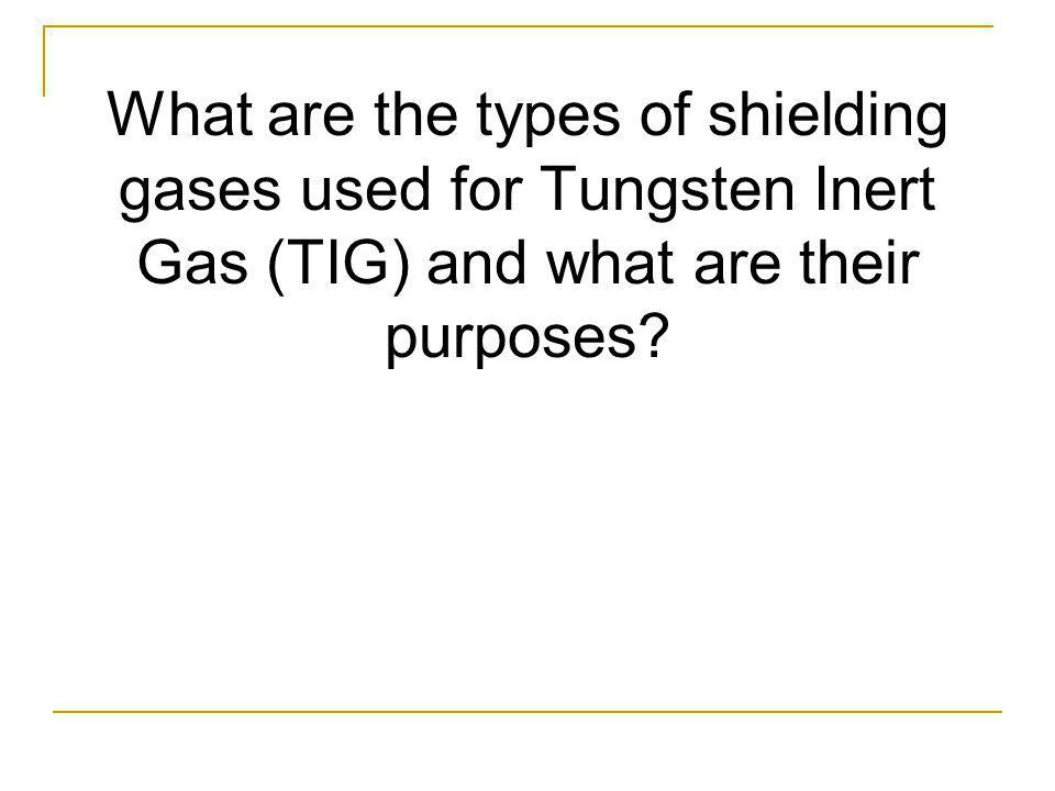 What are the types of shielding gases used for Tungsten Inert Gas (TIG) and what are their purposes?