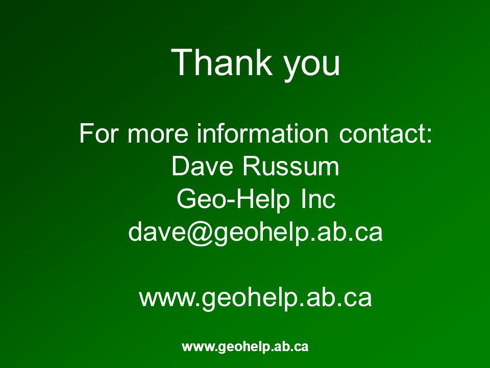 www.geohelp.ab.ca Thank you For more information contact: Dave Russum Geo-Help Inc dave@geohelp.ab.ca www.geohelp.ab.ca