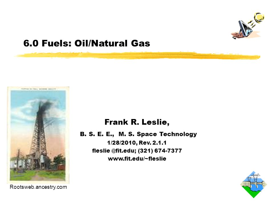 6.0 Fuels: Oil/Natural Gas Frank R. Leslie, B. S.