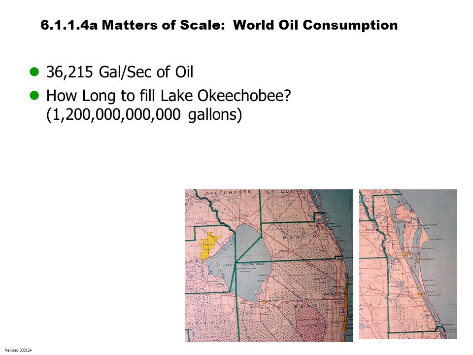 6.1.1.4a Matters of Scale: World Oil Consumption 36,215 Gal/Sec of Oil How Long to fill Lake Okeechobee? (1,200,000,000,000 gallons) Revised 030124