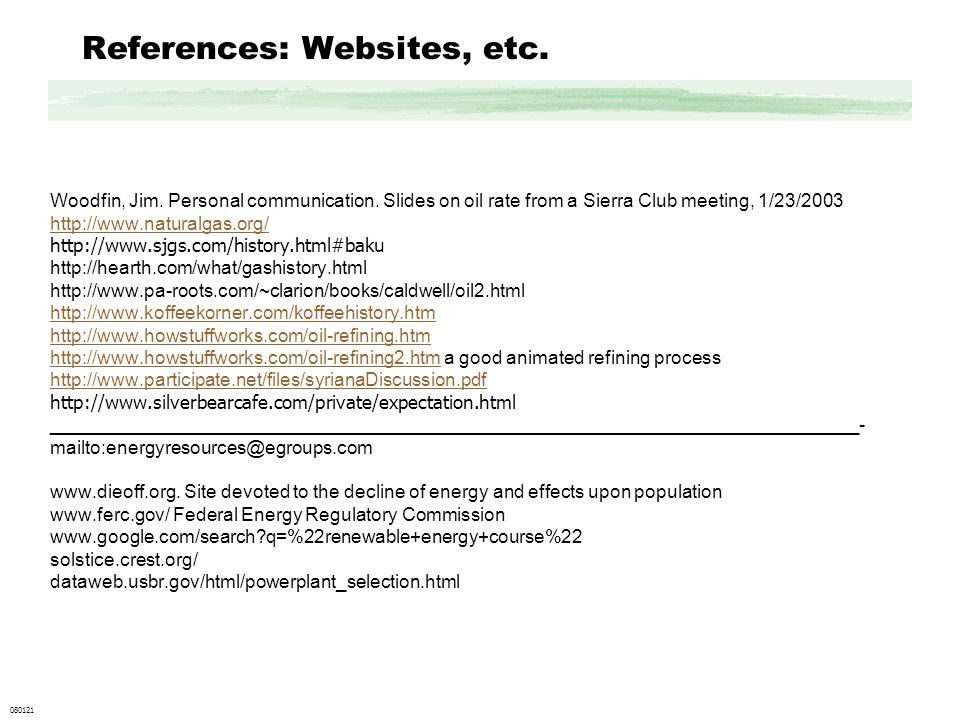 References: Websites, etc. Woodfin, Jim. Personal communication. Slides on oil rate from a Sierra Club meeting, 1/23/2003 http://www.naturalgas.org/ h