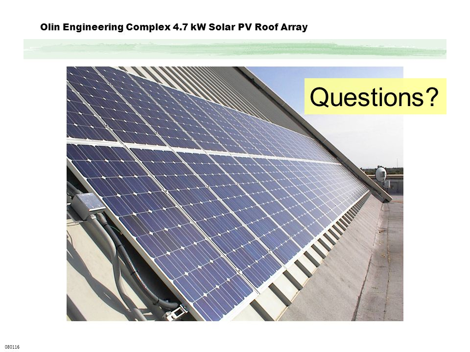 Olin Engineering Complex 4.7 kW Solar PV Roof Array 080116 Questions