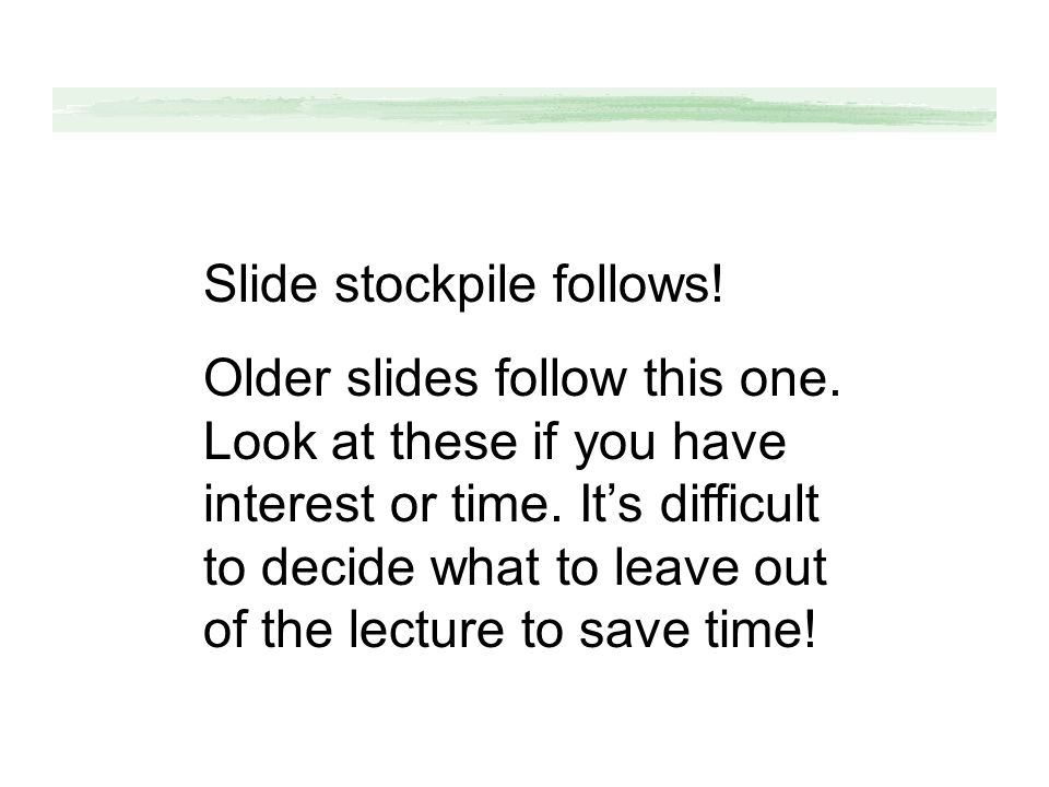 Slide stockpile follows! Older slides follow this one. Look at these if you have interest or time. Its difficult to decide what to leave out of the le