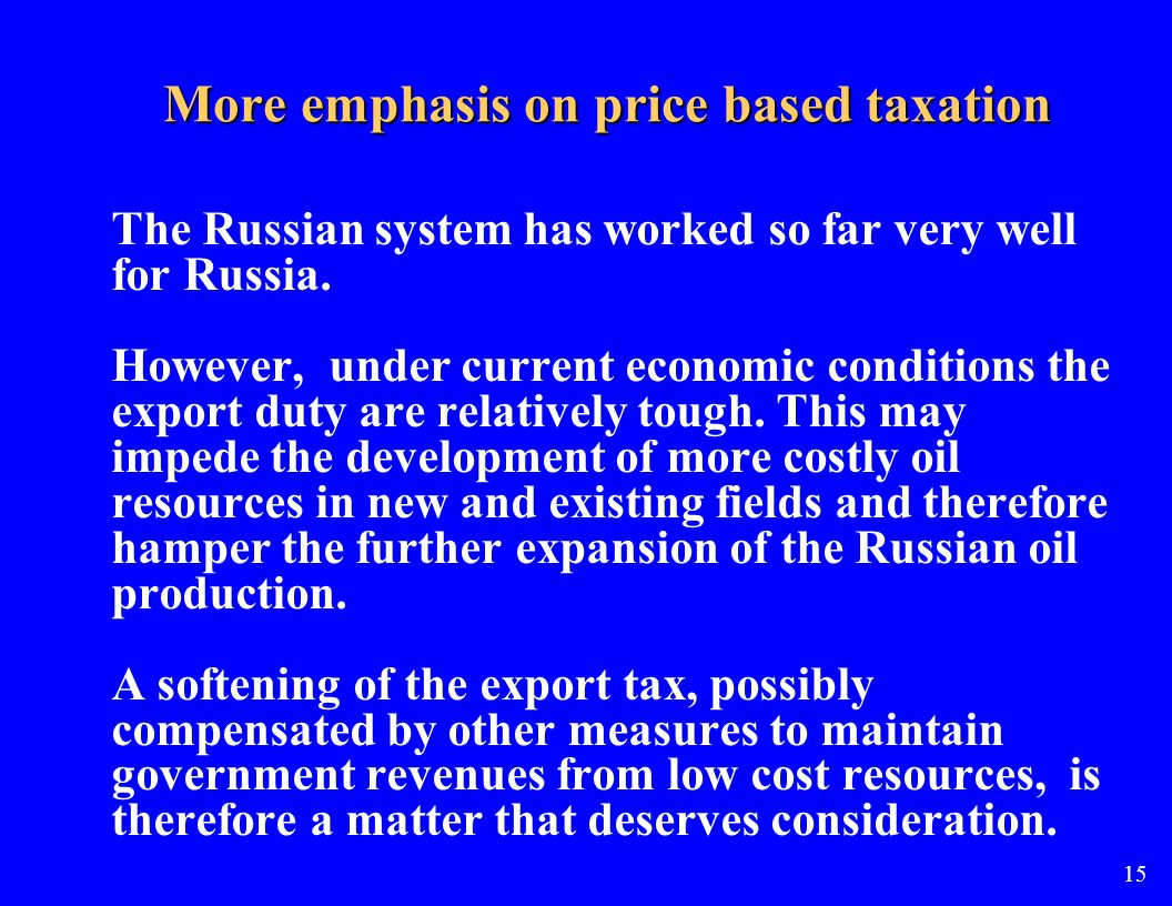 More emphasis on price based taxation The Russian system has worked so far very well for Russia.