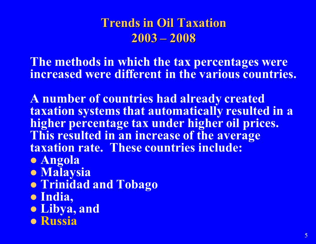 Trends in Oil Taxation 2003 – 2008 The methods in which the tax percentages were increased were different in the various countries.