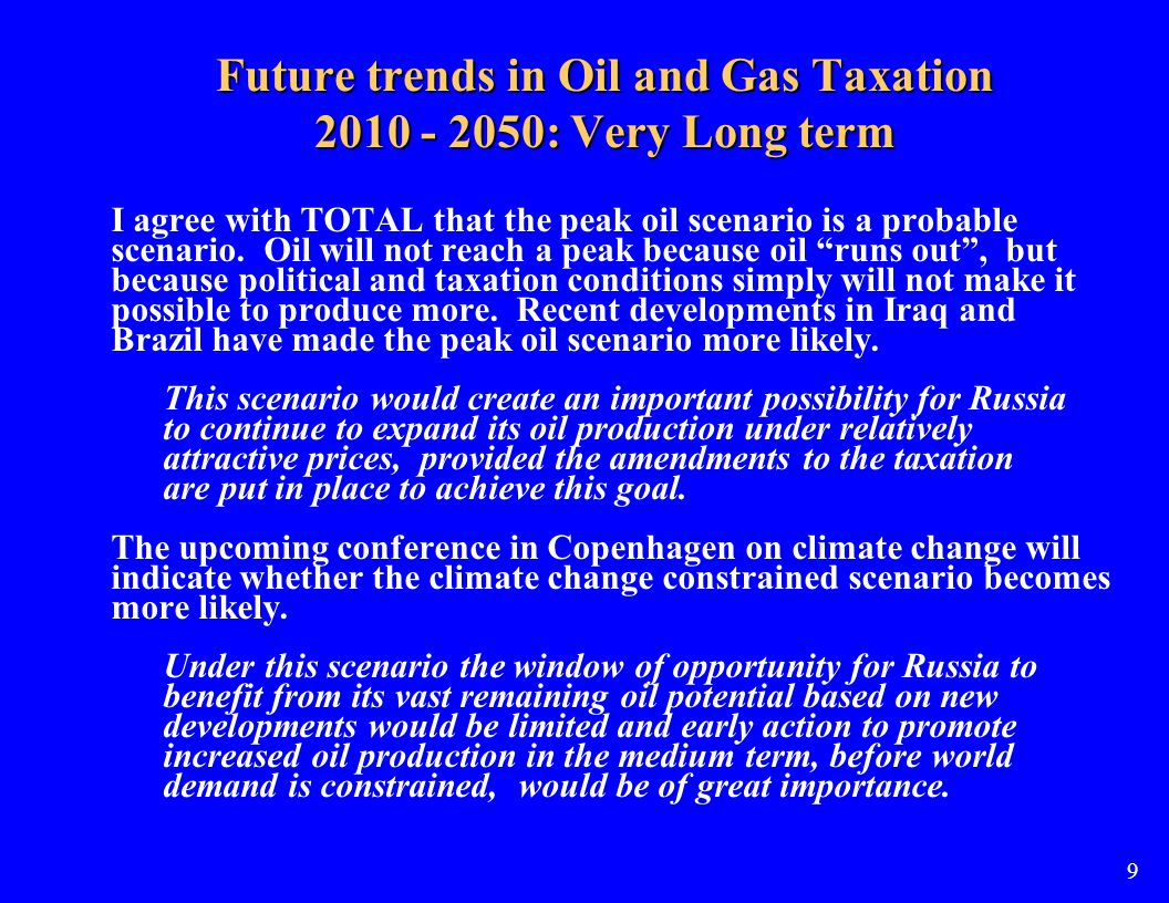 Future trends in Oil and Gas Taxation 2010 - 2020: Medium term Against the back ground of a highly uncertain long term future, governments are now faced with the task to maximize the benefits from oil and gas production in the next decades.