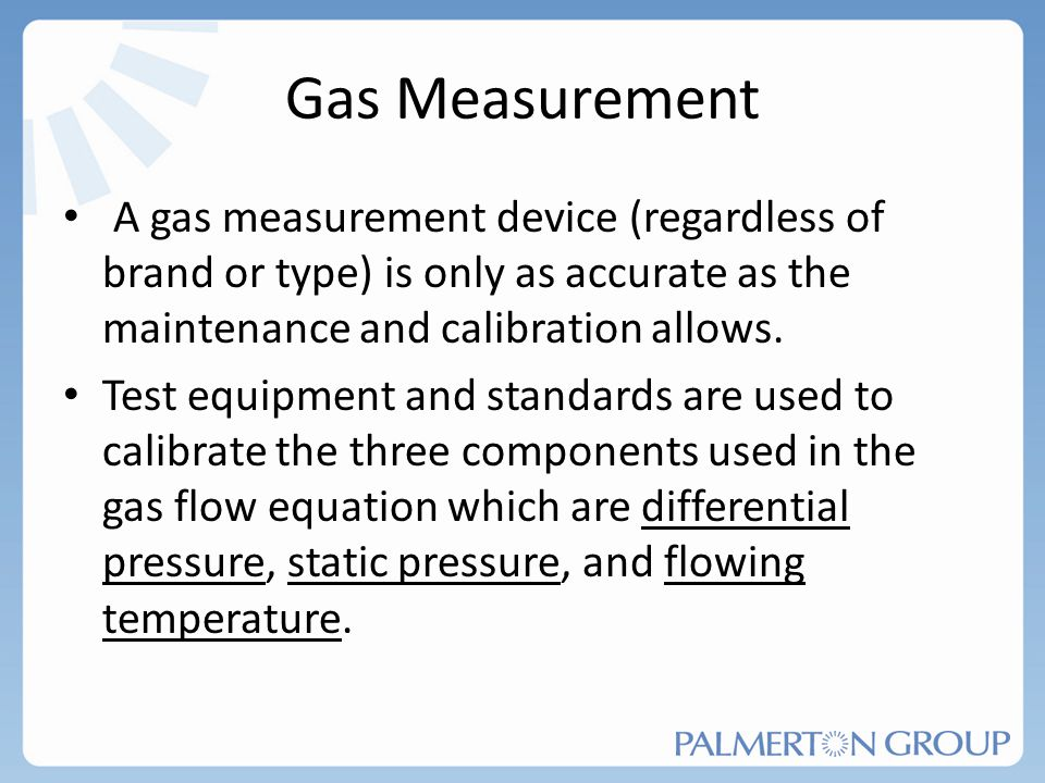 Gas Measurement A gas measurement device (regardless of brand or type) is only as accurate as the maintenance and calibration allows. Test equipment a