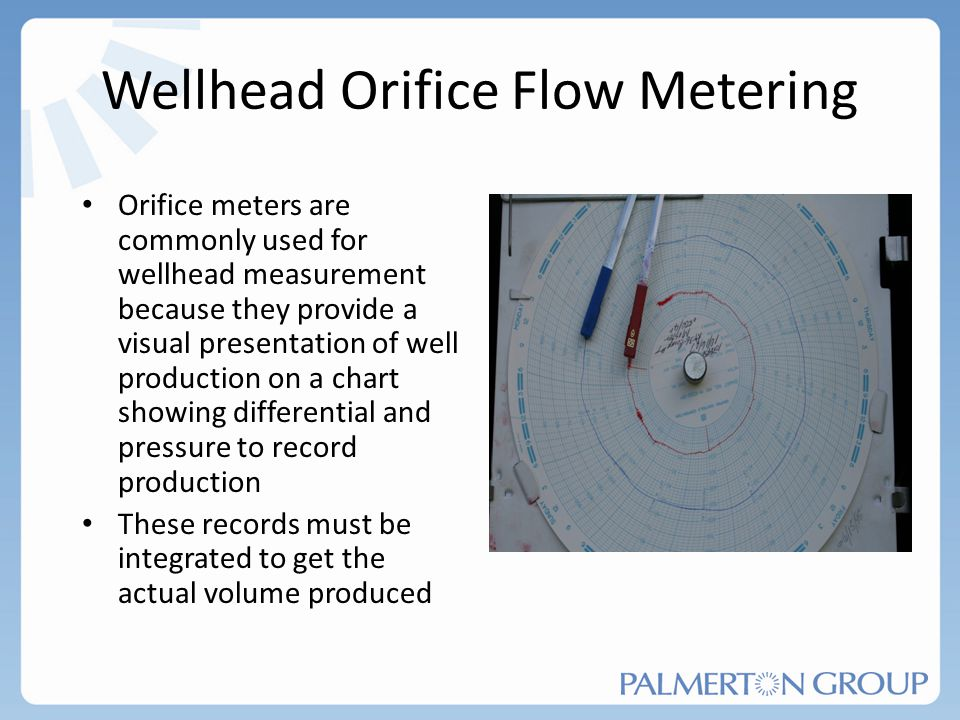Wellhead Orifice Flow Metering Orifice meters are commonly used for wellhead measurement because they provide a visual presentation of well production