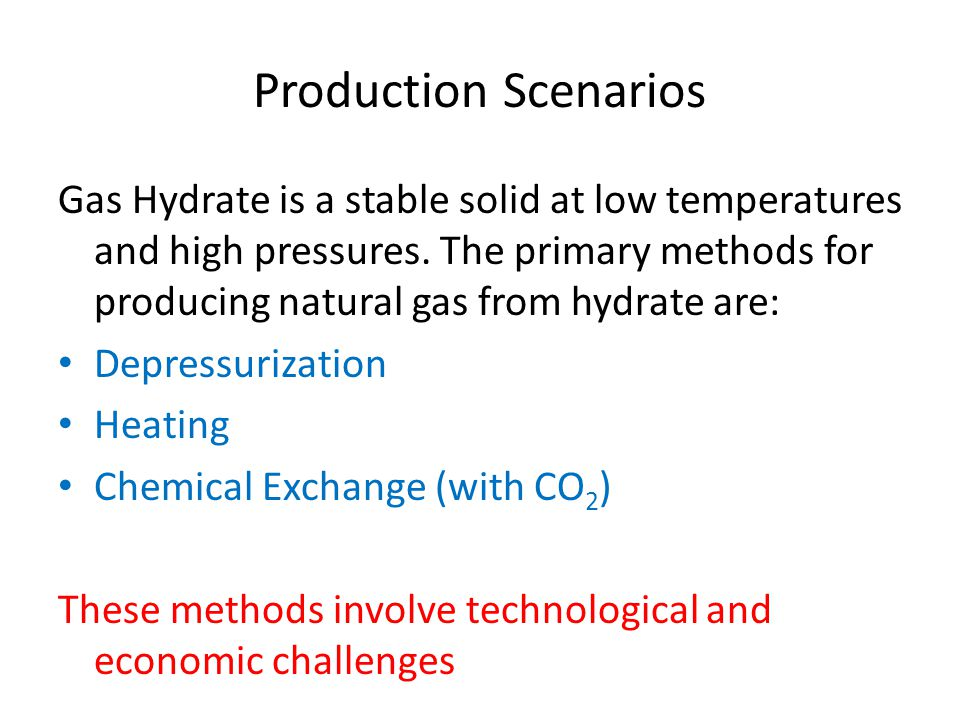 Production Scenarios Gas Hydrate is a stable solid at low temperatures and high pressures.