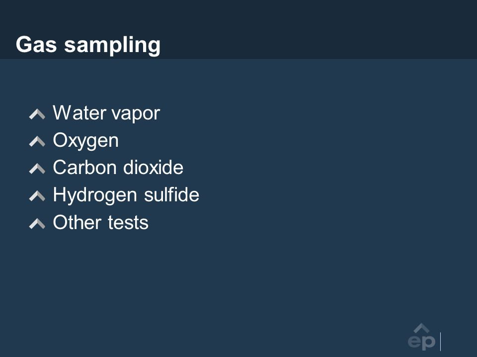 Gas sampling Water vapor Oxygen Carbon dioxide Hydrogen sulfide Other tests