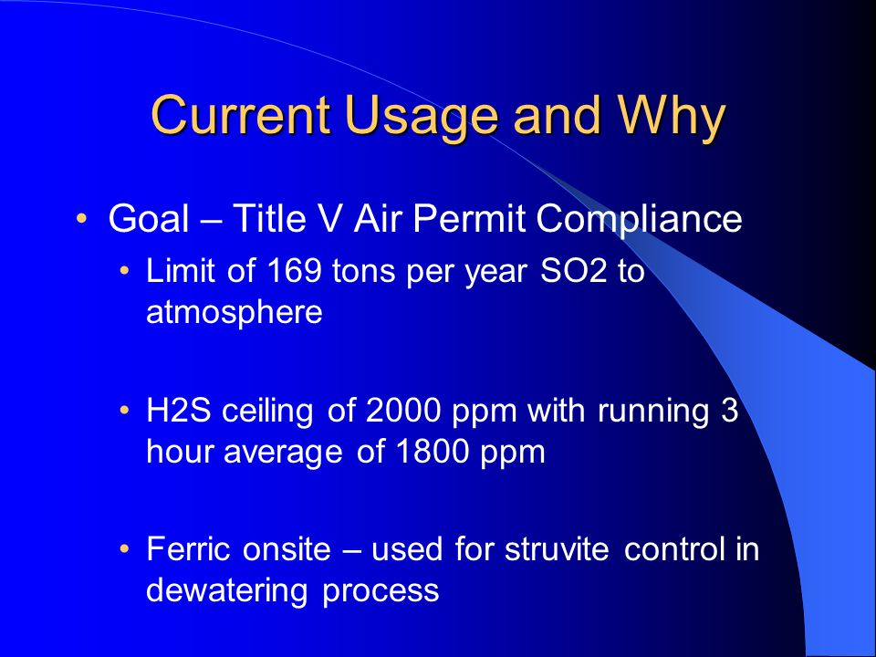 Current Usage and Why Goal – Title V Air Permit Compliance Limit of 169 tons per year SO2 to atmosphere H2S ceiling of 2000 ppm with running 3 hour av