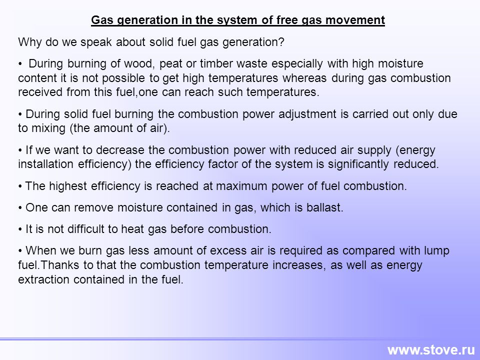 www.stove.ru Gas generation in the system of free gas movement Why do we speak about solid fuel gas generation? During burning of wood, peat or timber