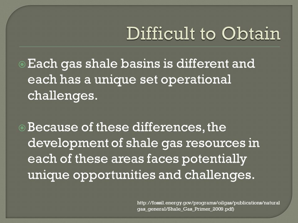 Each gas shale basins is different and each has a unique set operational challenges. Because of these differences, the development of shale gas resour