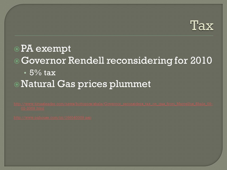 PA exempt Governor Rendell reconsidering for 2010 5% tax Natural Gas prices plummet http://www.timesleader.com/news/hottopics/shale/Governor_reconside
