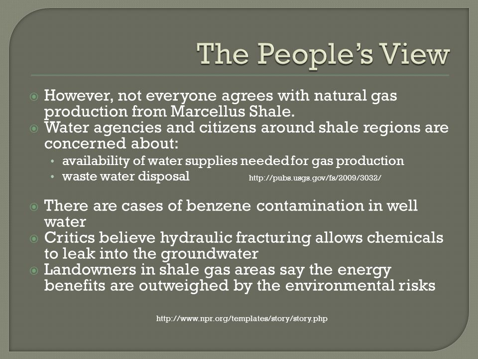 However, not everyone agrees with natural gas production from Marcellus Shale. Water agencies and citizens around shale regions are concerned about: a