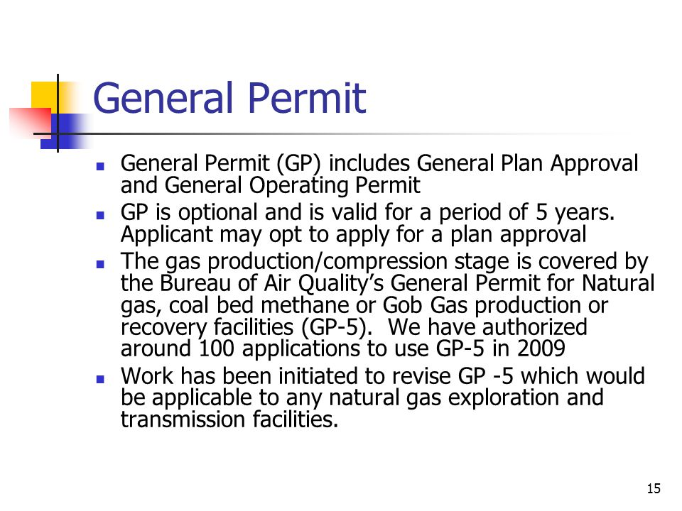 15 General Permit General Permit (GP) includes General Plan Approval and General Operating Permit GP is optional and is valid for a period of 5 years.