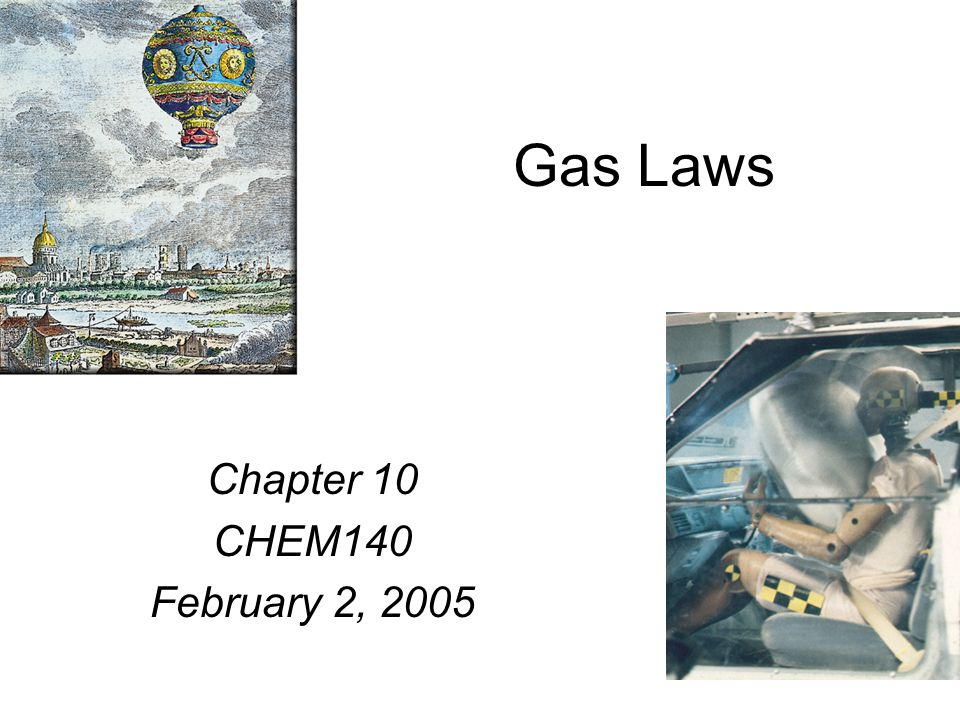 Gas Laws Chapter 10 CHEM140 February 2, 2005
