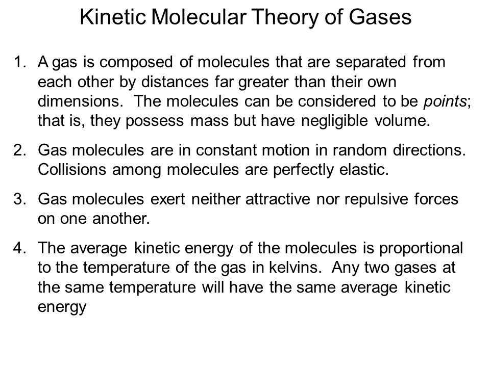 Kinetic Molecular Theory of Gases 1.A gas is composed of molecules that are separated from each other by distances far greater than their own dimensions.