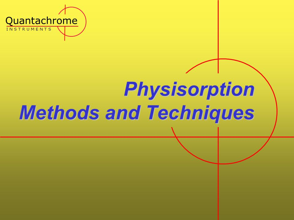 Physisorption Methods and Techniques Quantachrome I N S T R U M E N T S