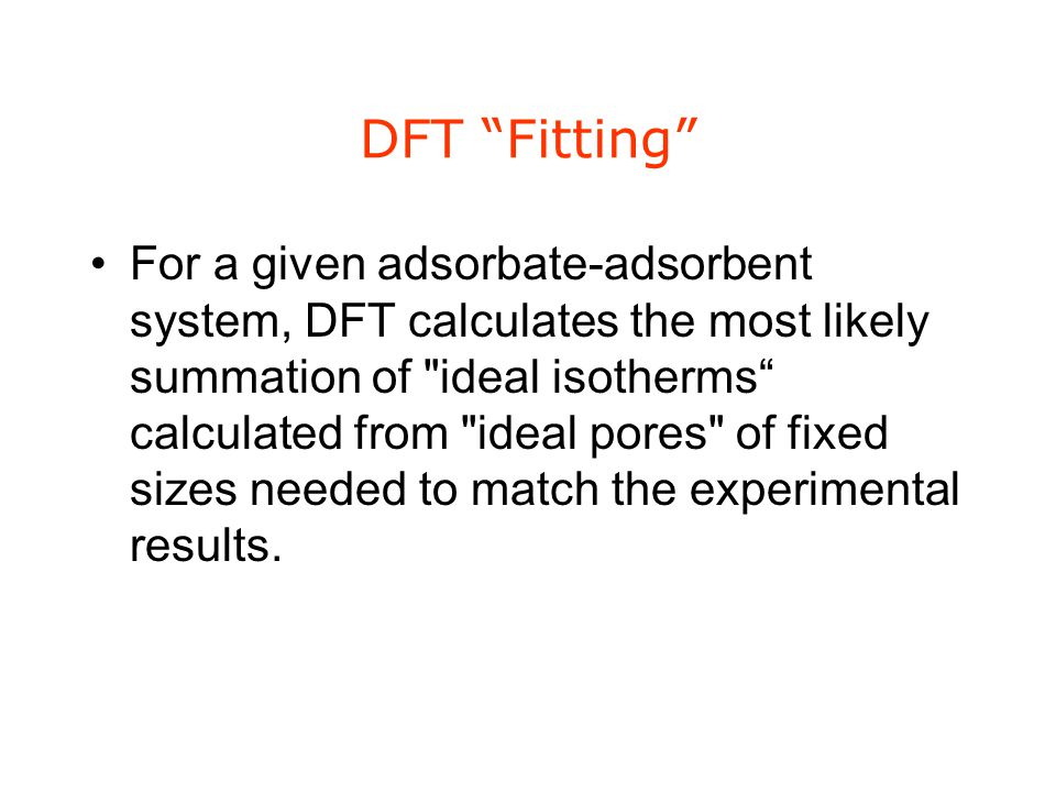DFT Fitting For a given adsorbate-adsorbent system, DFT calculates the most likely summation of