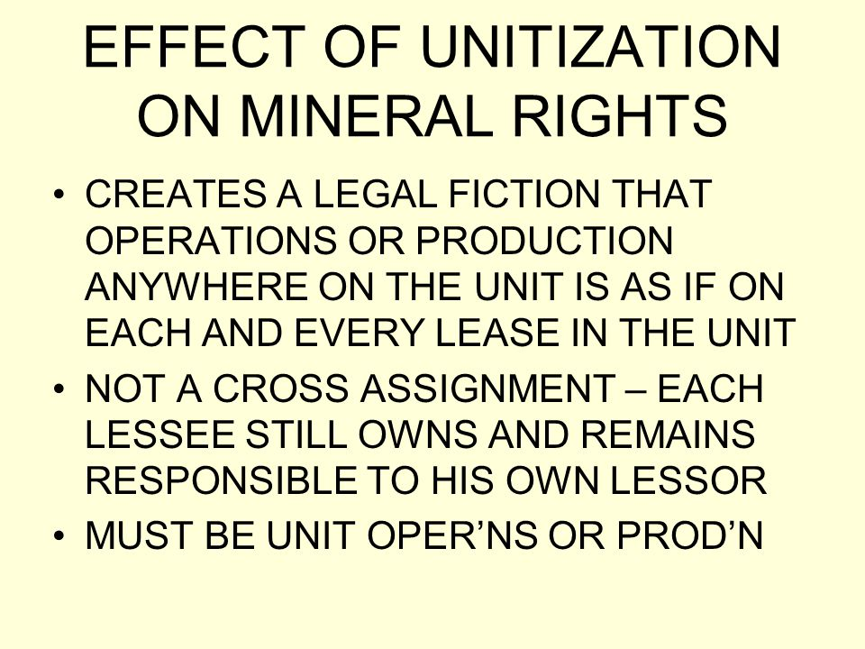 EFFECT OF UNITIZATION ON MINERAL RIGHTS CREATES A LEGAL FICTION THAT OPERATIONS OR PRODUCTION ANYWHERE ON THE UNIT IS AS IF ON EACH AND EVERY LEASE IN