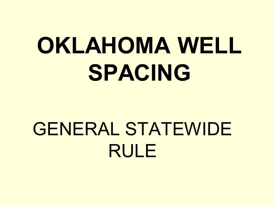 OKLAHOMA WELL SPACING GENERAL STATEWIDE RULE