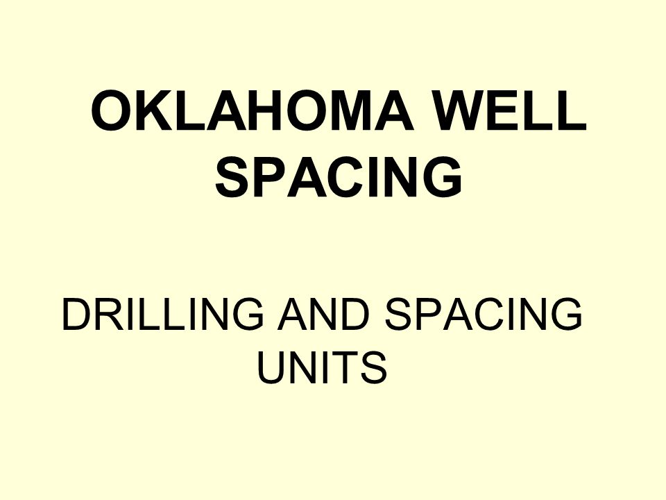 OKLAHOMA WELL SPACING DRILLING AND SPACING UNITS