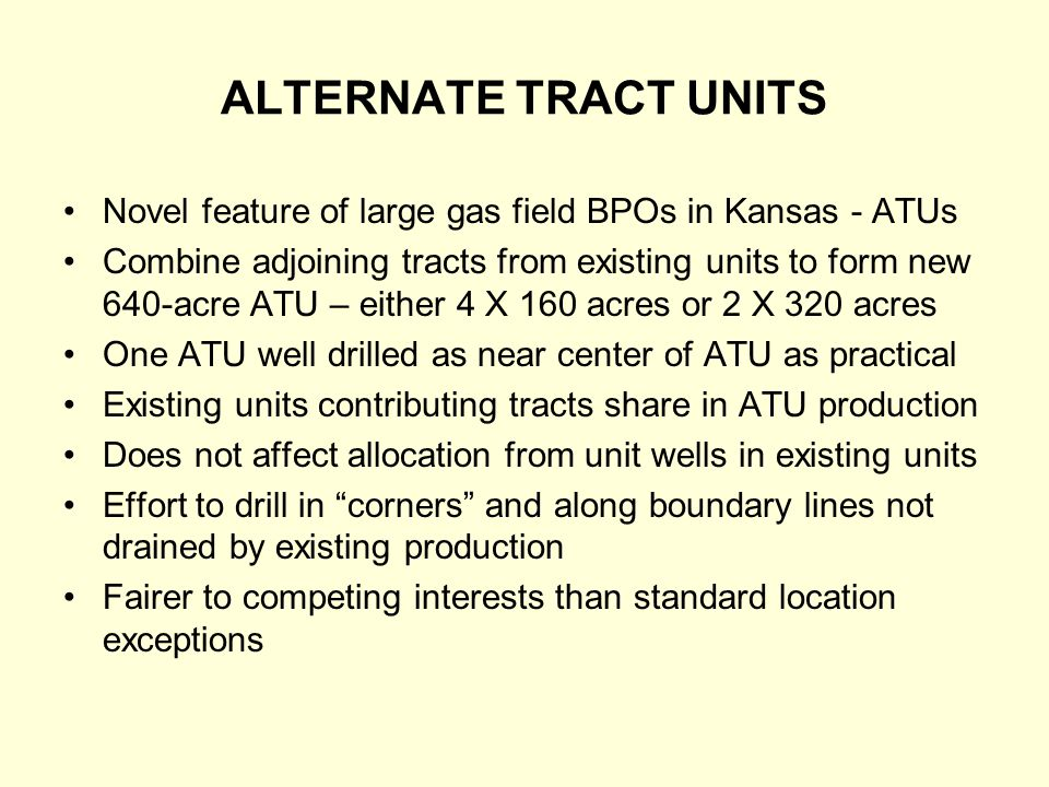 ALTERNATE TRACT UNITS Novel feature of large gas field BPOs in Kansas - ATUs Combine adjoining tracts from existing units to form new 640-acre ATU – e
