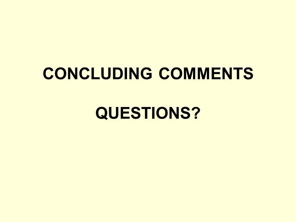 CONCLUDING COMMENTS QUESTIONS?