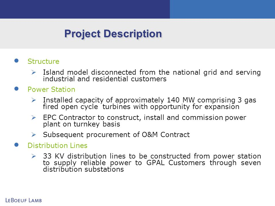Project Description Structure Island model disconnected from the national grid and serving industrial and residential customers Power Station Installe