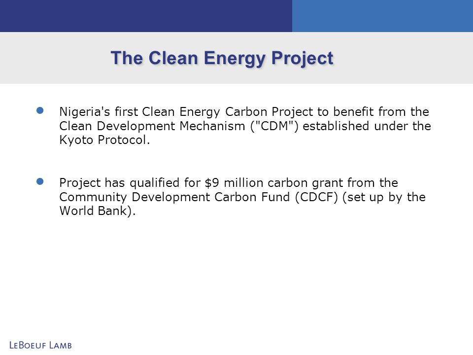 The Clean Energy Project Nigeria's first Clean Energy Carbon Project to benefit from the Clean Development Mechanism (