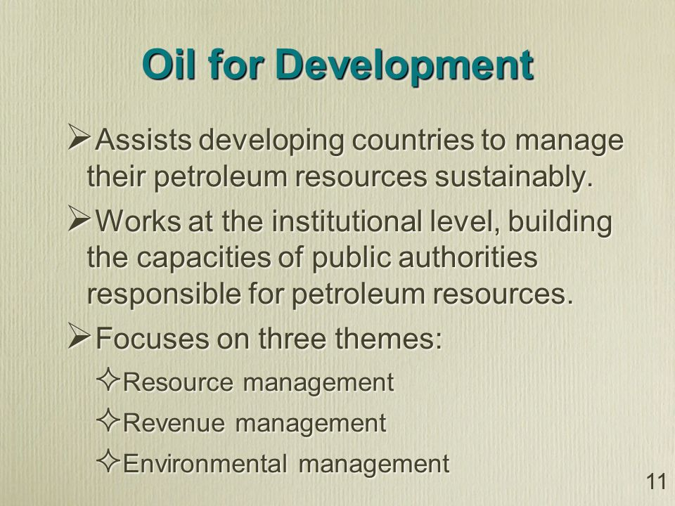 Oil for Development Assists developing countries to manage their petroleum resources sustainably.