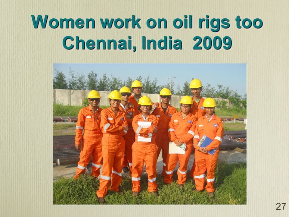 Women work on oil rigs too Chennai, India 2009 27